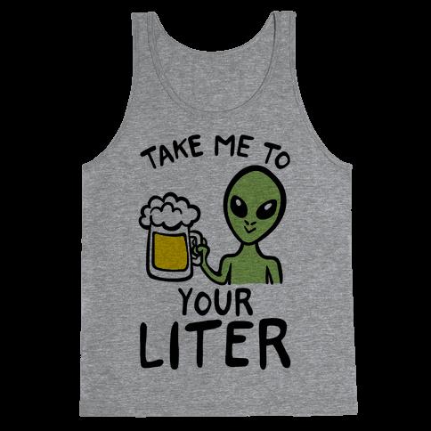 Take Me To Your Liter Alien Beer Parody Tank Top