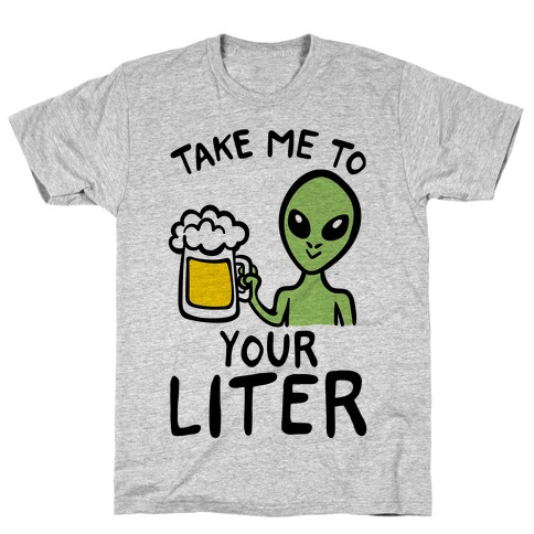 Take Me To Your Liter Alien Beer Parody T-Shirt
