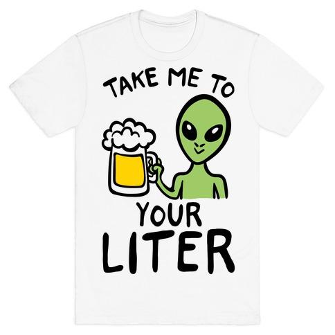 Take Me To Your Liter Alien Beer Parody T-Shirt