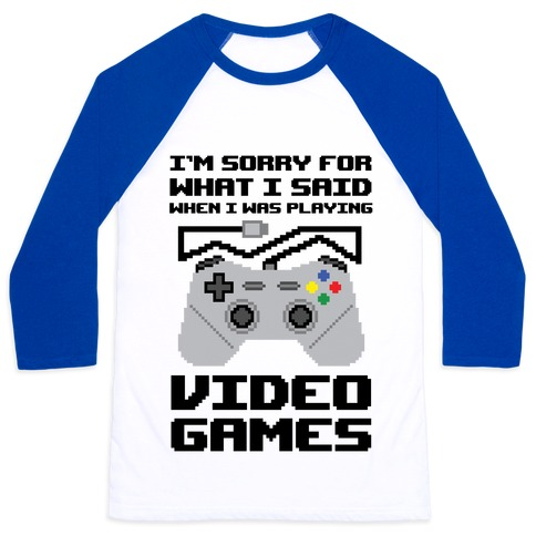 I'm Sorry For What I Said When I Was Playing Video Games Baseball Tee
