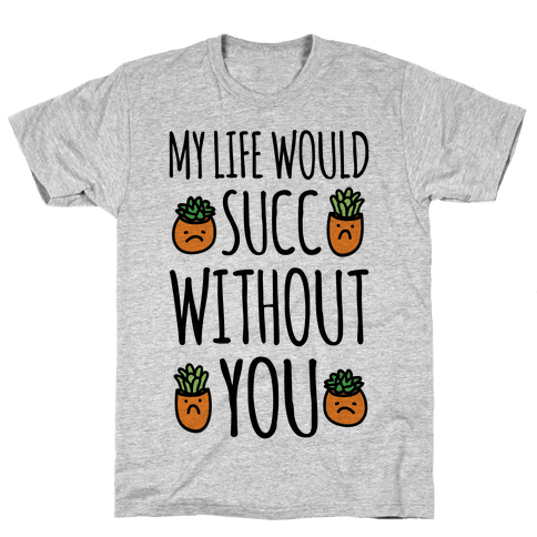 My Life Would Succ Without You Parody Mens T-Shirt