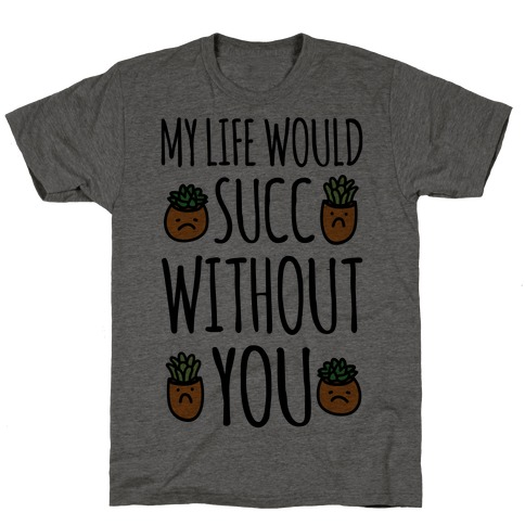 My Life Would Succ Without You Parody T-Shirt