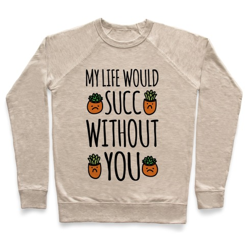 My Life Would Succ Without You Parody Pullover