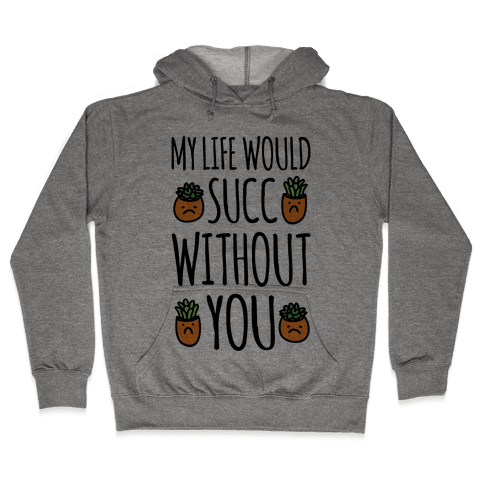 My Life Would Succ Without You Parody Hooded Sweatshirt