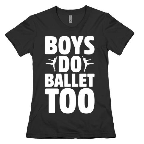 Boys Do Ballet Too White Print Womens T-Shirt