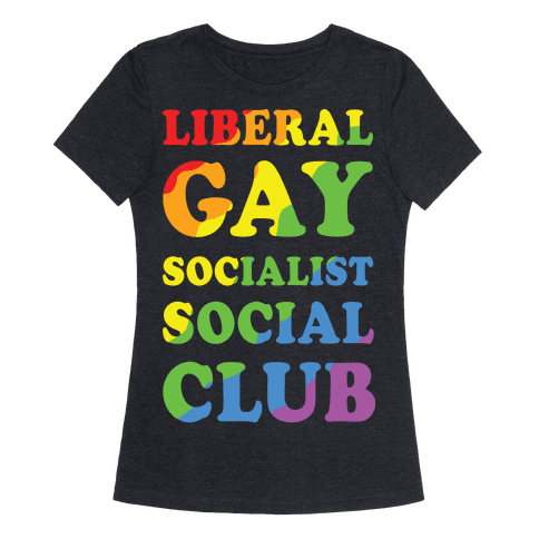 Liberal Gay Socialist Social Club Womens T-Shirt