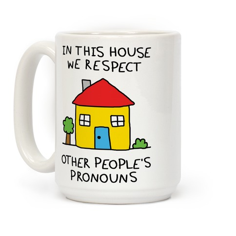 In This House We Respect Each Other's Pronouns Coffee Mug