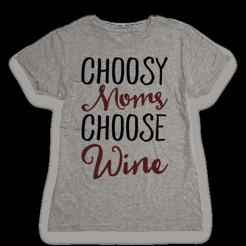 Choosy Moms Choose Wine  Womens T-Shirt
