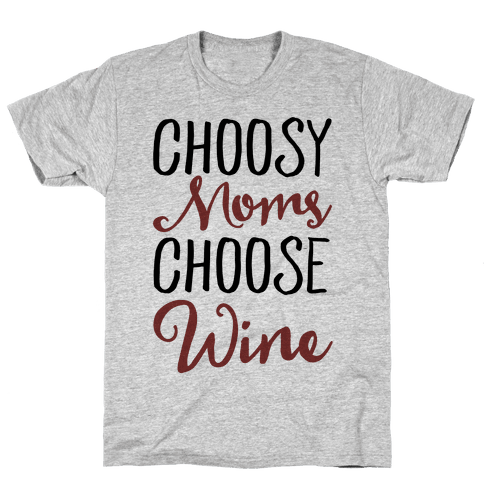 Choosy Moms Choose Wine  Mens T-Shirt