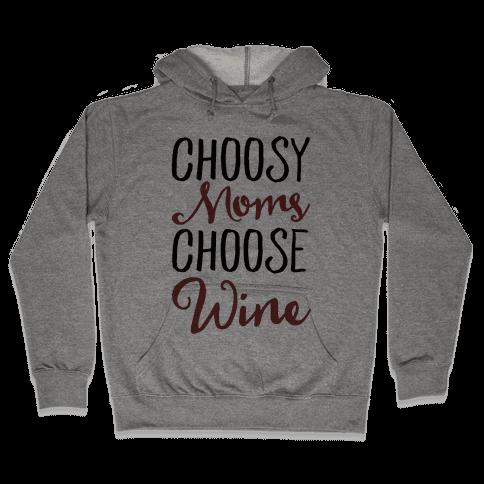 Choosy Moms Choose Wine  Hooded Sweatshirt