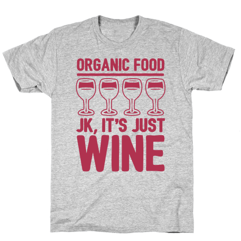 Organic Food JK It's Just Wine White Print Mens/Unisex T-Shirt