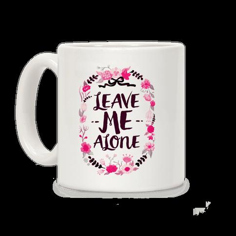 Leave Me Alone Coffee Mug