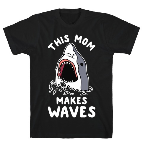 This Mom Makes Waves T-Shirt
