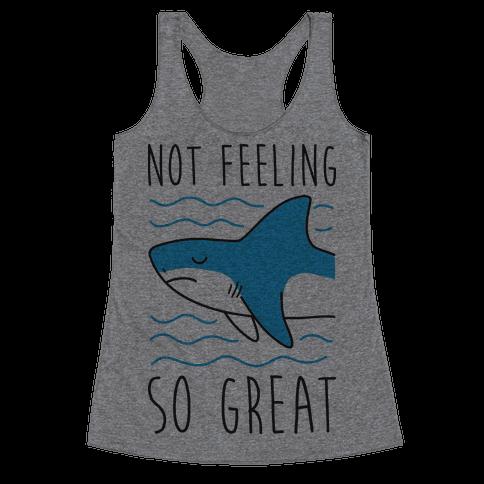 Not Feeling So Great Shark Racerback Tank Top