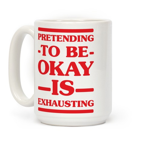 Pretending to be Okay is Exhausting Coffee Mug