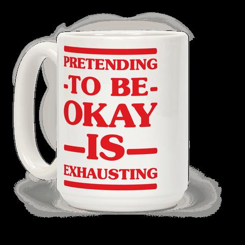 Pretending to be Okay is Exhausting Coffee Mug