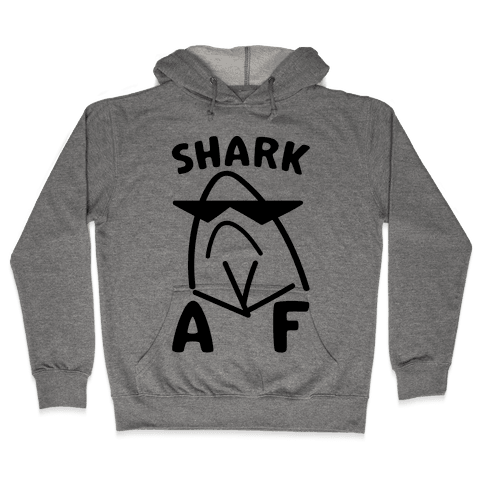 Shark AF Hooded Sweatshirt