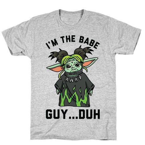 I'm the Babe Guy Duh T-Shirt