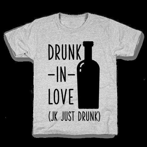 Drunk In Love (jk just drunk) Kids T-Shirt
