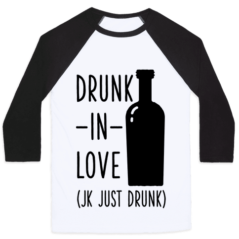 Drunk In Love (jk just drunk) Baseball Tee