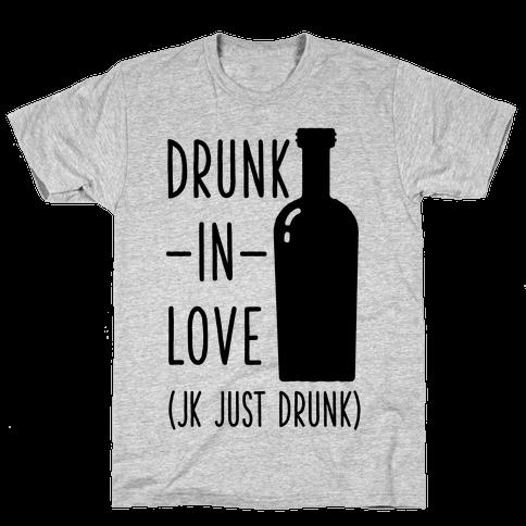 Drunk In Love (jk just drunk) Mens T-Shirt