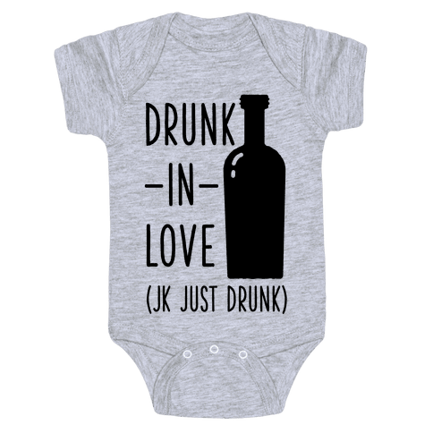 Drunk In Love (jk just drunk) Baby Onesy