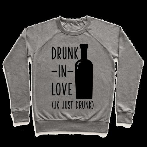 Drunk In Love (jk just drunk) Pullover