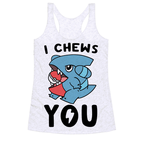 I Chews You Racerback Tank Top