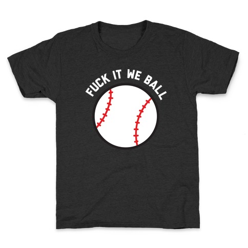 F*** It We Ball (Baseball) Kids T-Shirt