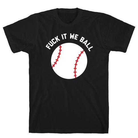 F*** It We Ball (Baseball) T-Shirt