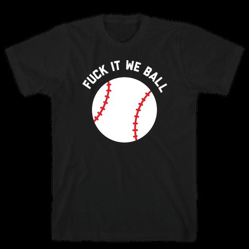 F*** It We Ball (Baseball) Mens/Unisex T-Shirt