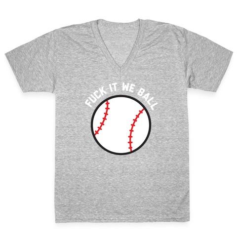 F*** It We Ball (Baseball) V-Neck Tee Shirt