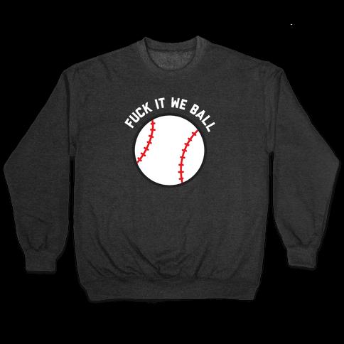 F*** It We Ball (Baseball) Pullover