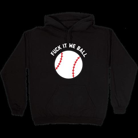 F*** It We Ball (Baseball) Hooded Sweatshirt