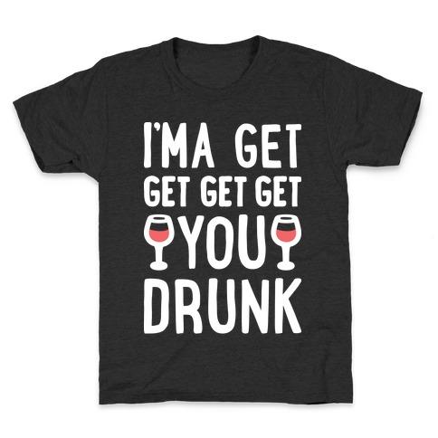 I'ma Get Get Get Get You Drunk Kids T-Shirt