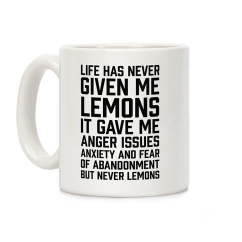 Life Has Never Given Me Lemons Coffee Mug