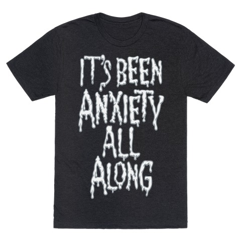 It's Been Anxiety All Along Parody White Print T-Shirt