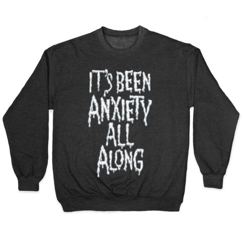 It's Been Anxiety All Along Parody White Print Pullover