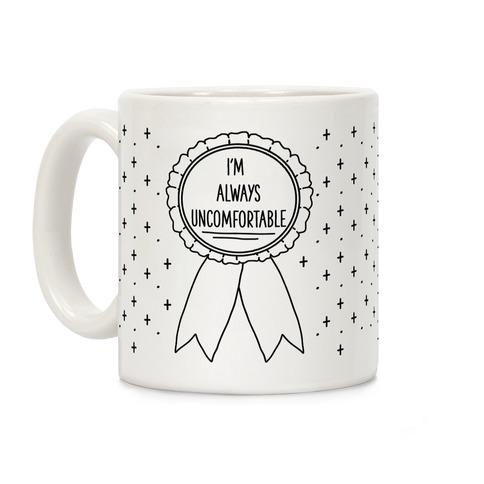 I'm Always Uncomfortable Coffee Mug
