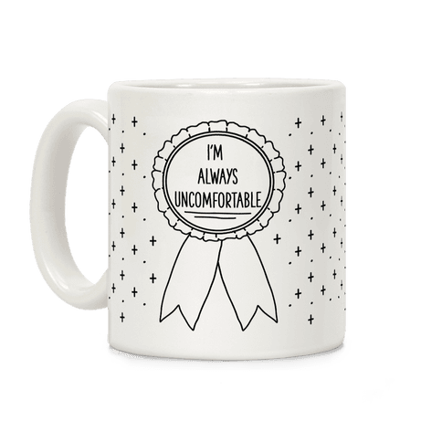 I'm Always Uncomfortable Coffee Mug