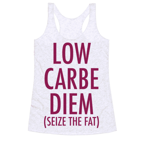 Low Carbe Diem Size the Fat Racerback Tank Top