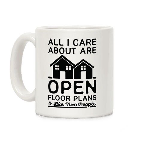 All I Care About Are Open Floor Plans and Like Two People Coffee Mug
