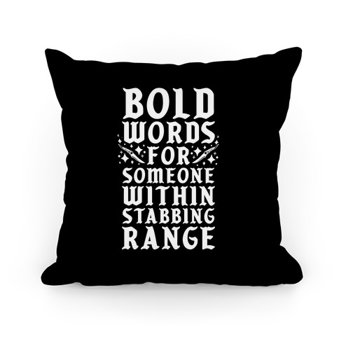 Bold Words For Someone Within Stabbing Range Pillow