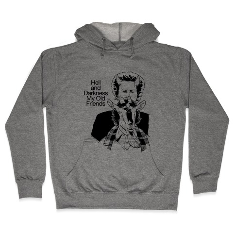 Hell And Darkness My Old Friends Hooded Sweatshirt