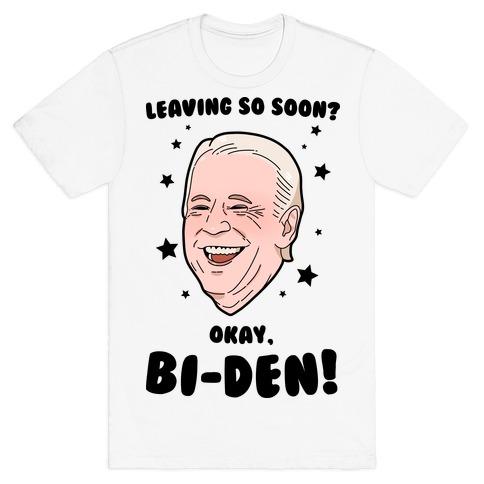 Leaving So Soon? Okay, BI-DEN! T-Shirt