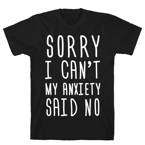 Sorry I Can't My Anxiety Said No Mens T-Shirt