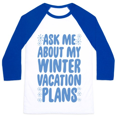 Ask Me About My Winter Vacation Plans Baseball Tee