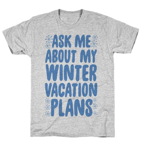 Ask Me About My Winter Vacation Plans T-Shirt