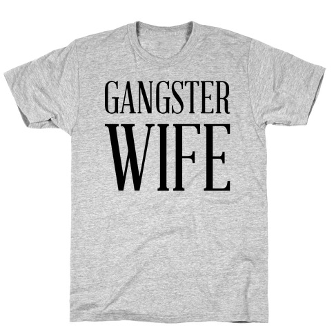 Gangster Wife T-Shirt