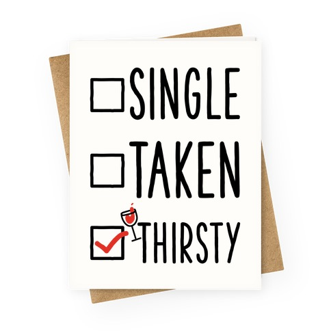 Single Taken Thirsty Greeting Card